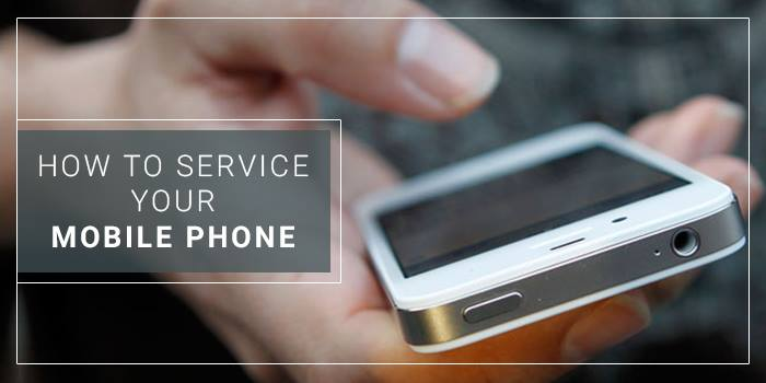 How to Service Your Mobile Phone