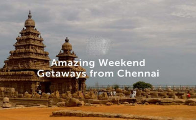 Explore Chennai as a Weekend Getaway