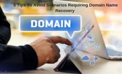 5 Tips To Avoid Scenarios Requiring Domain Name Recovery