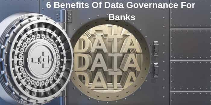 6 Benefits Of Data Governance For Banks