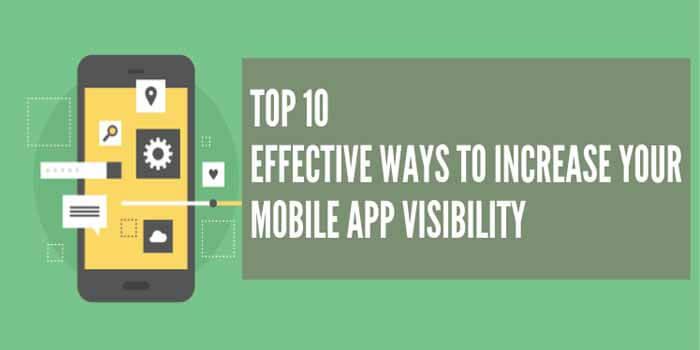 Top 10 Effective ways to Increase your Mobile App Visibility